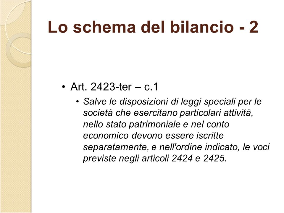 Art. 2423-ter – c.1 Salve le disposizioni di leggi speciali per le società che esercitano particolari attività, nello stato patrimoniale e nel conto e