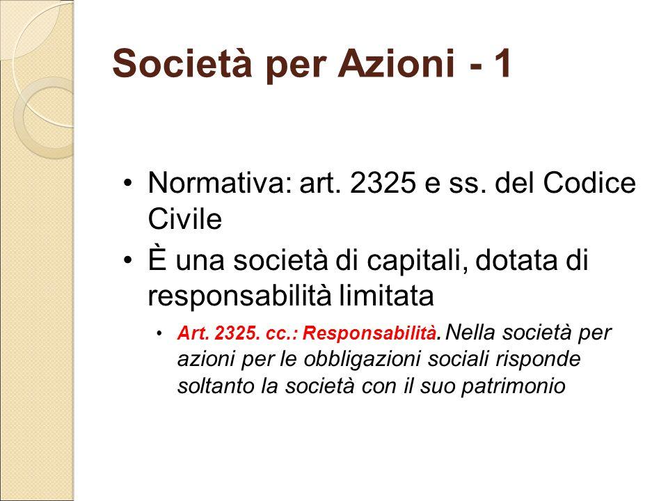 Società per Azioni - 1 Normativa: art. 2325 e ss. del Codice Civile È una società di capitali, dotata di responsabilità limitata Art. 2325. cc.: Respo