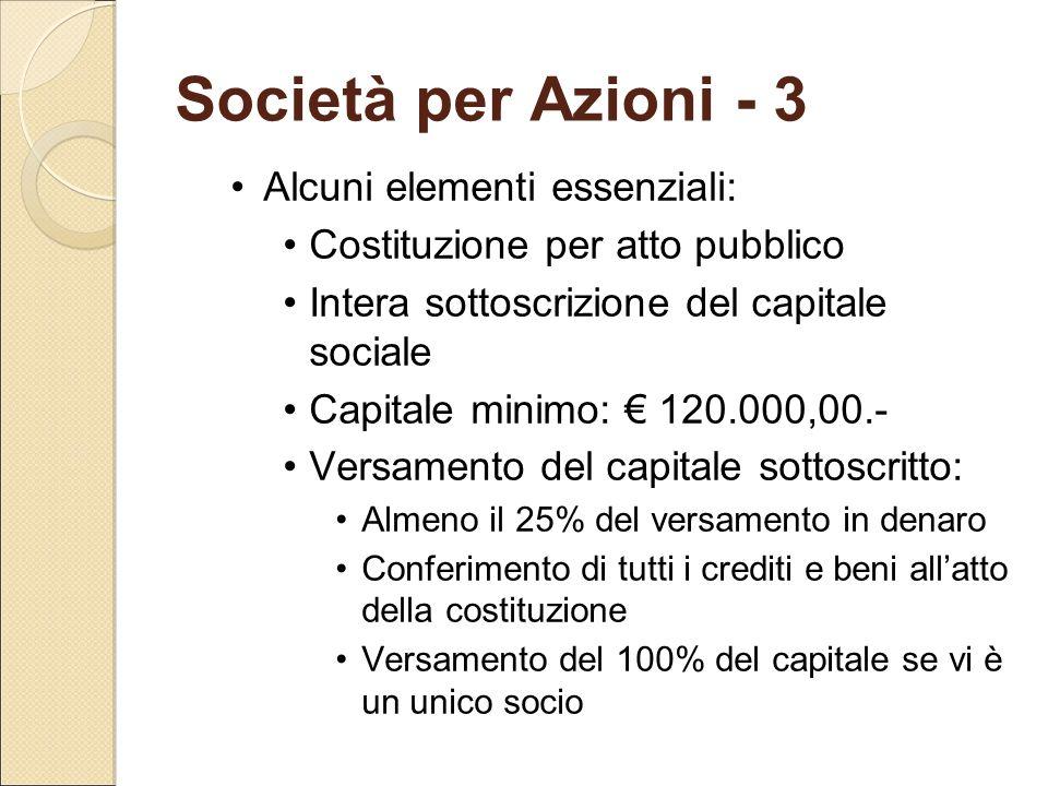 Società per Azioni - 3 Alcuni elementi essenziali: Costituzione per atto pubblico Intera sottoscrizione del capitale sociale Capitale minimo: € 120.00