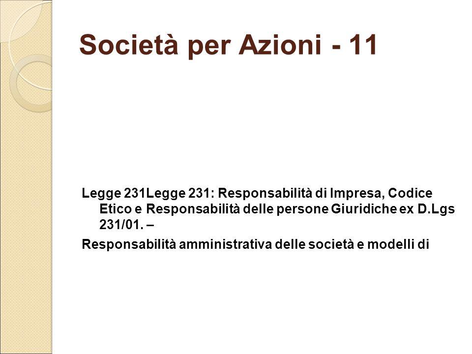 Società per Azioni - 11 Legge 231Legge 231: Responsabilità di Impresa, Codice Etico e Responsabilità delle persone Giuridiche ex D.Lgs 231/01. –