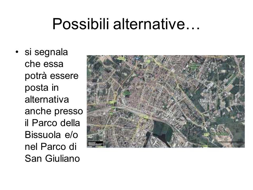 Possibili alternative… si segnala che essa potrà essere posta in alternativa anche presso il Parco della Bissuola e/o nel Parco di San Giuliano