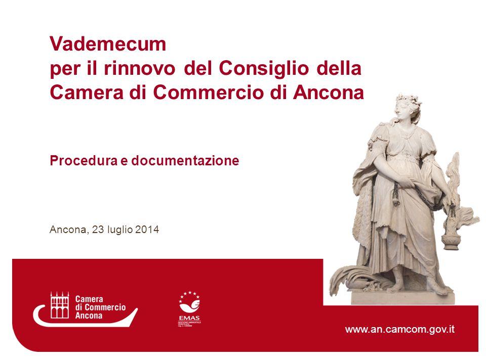 Procedura e documentazione Vademecum per il rinnovo del Consiglio della Camera di Commercio di Ancona Ancona, 23 luglio 2014 www.an.camcom.gov.it