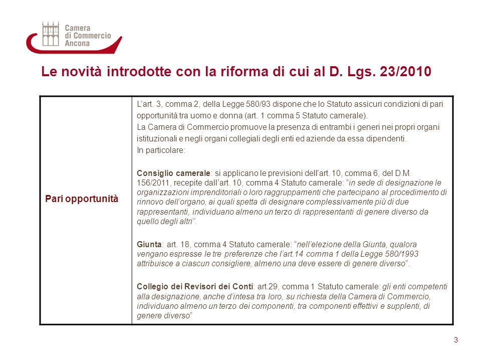 Le novità introdotte con la riforma di cui al D. Lgs. 23/2010 3 Pari opportunità L'art. 3, comma 2, della Legge 580/93 dispone che lo Statuto assicuri