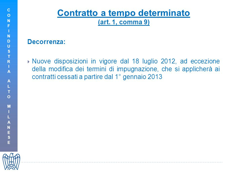 Contratto a tempo determinato (art. 1, comma 9) Decorrenza:  Nuove disposizioni in vigore dal 18 luglio 2012, ad eccezione della modifica dei termini