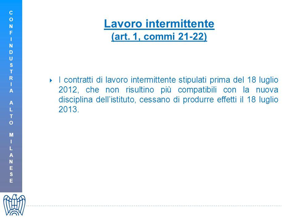 Lavoro intermittente (art. 1, commi 21-22)  I contratti di lavoro intermittente stipulati prima del 18 luglio 2012, che non risultino più compatibili