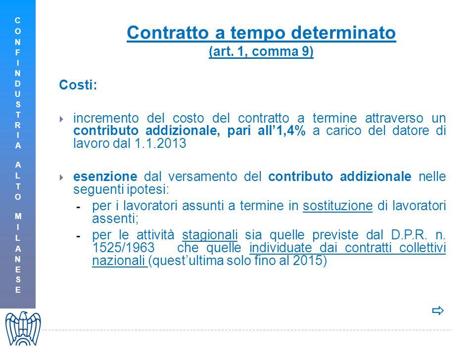 Contratto a tempo determinato (art. 1, comma 9) Costi:  incremento del costo del contratto a termine attraverso un contributo addizionale, pari all'1