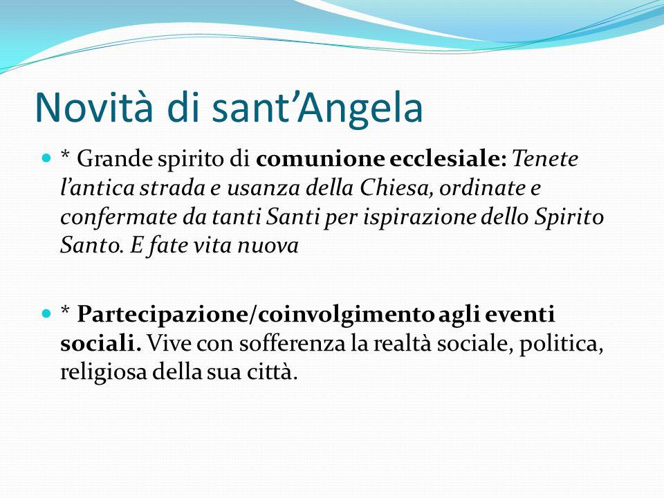 Novità di sant'Angela * Grande spirito di comunione ecclesiale: Tenete l'antica strada e usanza della Chiesa, ordinate e confermate da tanti Santi per