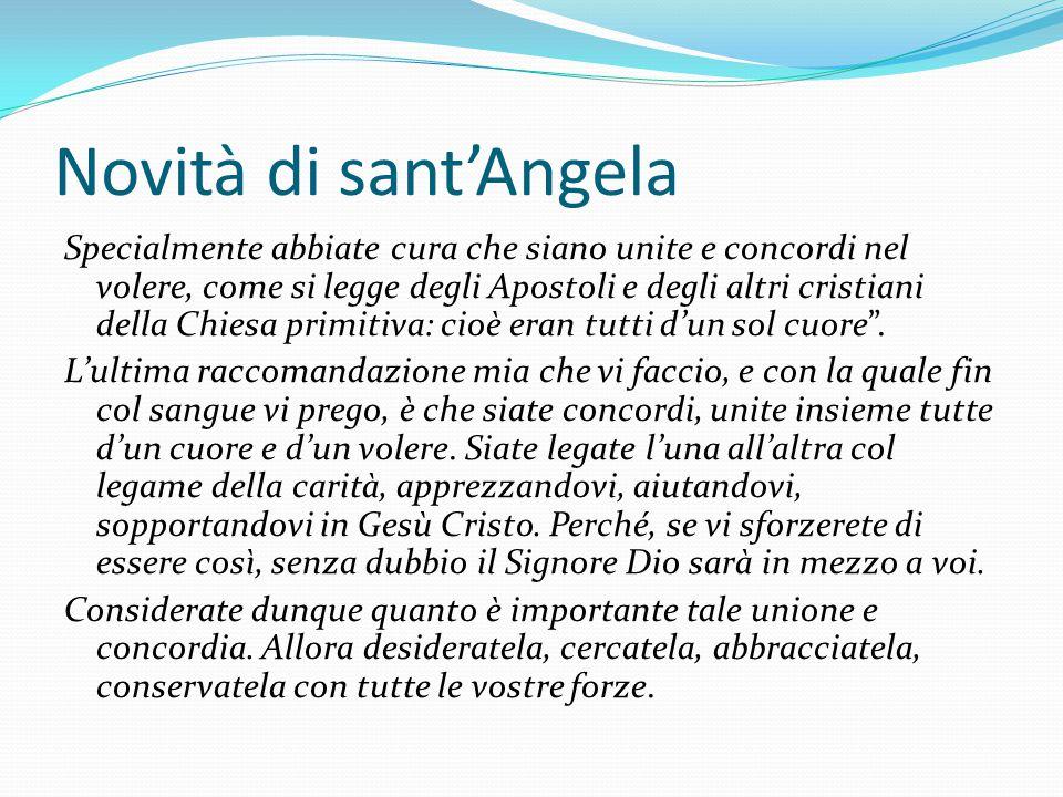 Novità di sant'Angela Specialmente abbiate cura che siano unite e concordi nel volere, come si legge degli Apostoli e degli altri cristiani della Chie