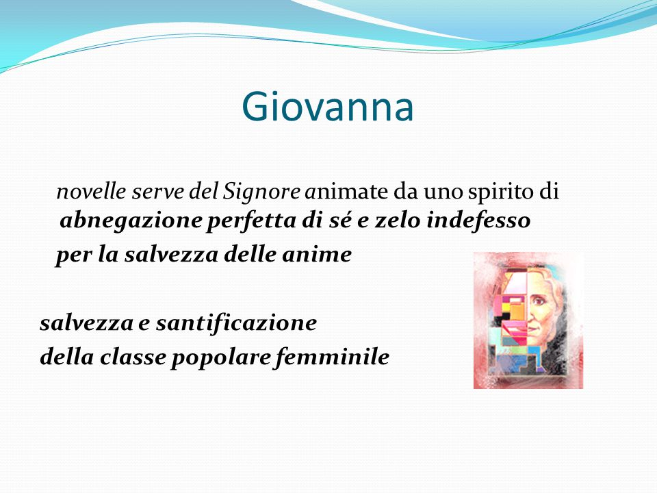 Giovanna novelle serve del Signore animate da uno spirito di abnegazione perfetta di sé e zelo indefesso per la salvezza delle anime salvezza e santif