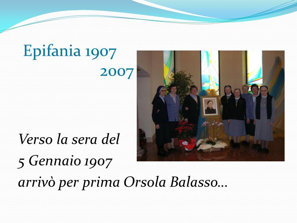 Verso la sera del 5 Gennaio 1907 arrivò per prima Orsola Balasso… Epifania 1907 2007