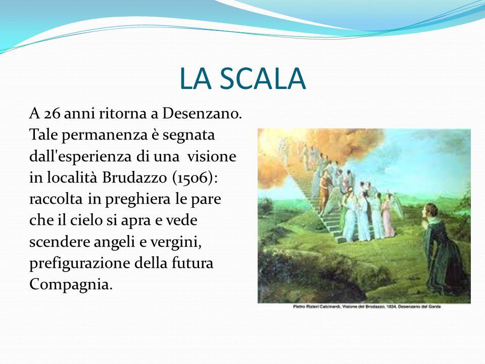 LA SCALA A 26 anni ritorna a Desenzano. Tale permanenza è segnata dall'esperienza di una visione in località Brudazzo (1506): raccolta in preghiera le