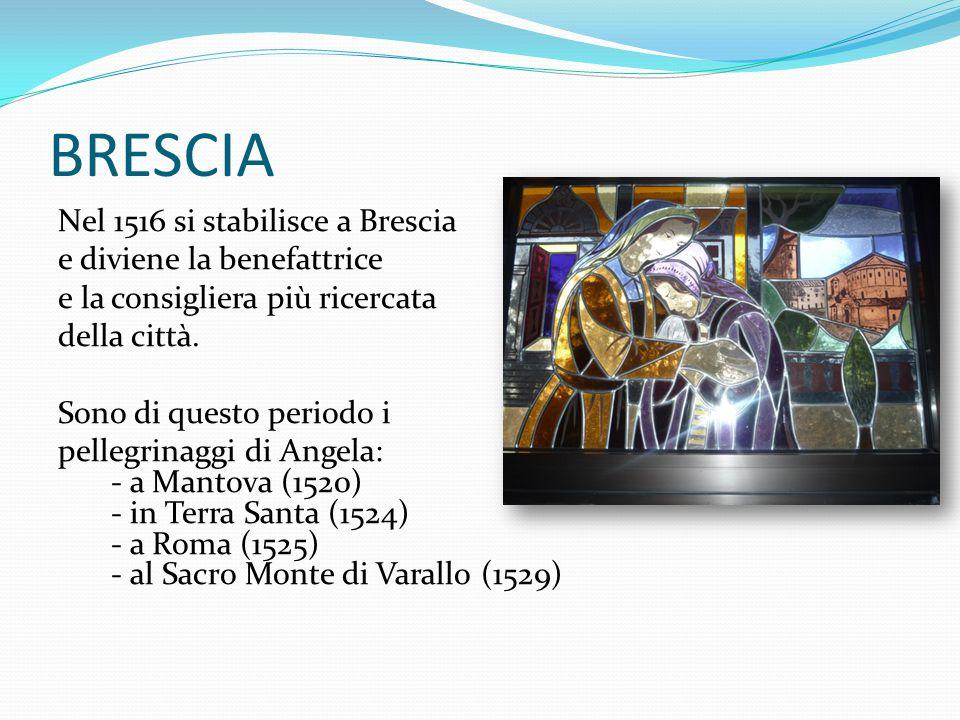 Nel 1516 si stabilisce a Brescia e diviene la benefattrice e la consigliera più ricercata della città. Sono di questo periodo i pellegrinaggi di Angel