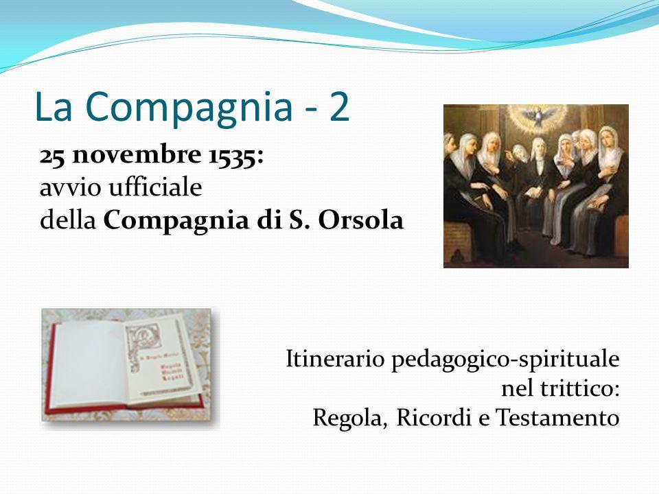 La Compagnia - 2 25 novembre 1535: avvio ufficiale della Compagnia di S. Orsola Itinerario pedagogico-spirituale nel trittico: Regola, Ricordi e Testa