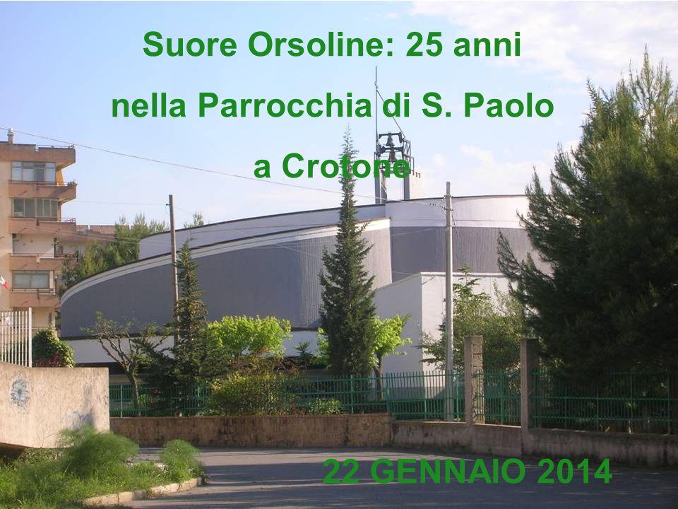 Suore Orsoline: 25 anni nella Parrocchia di S. Paolo a Crotone 22 GENNAIO 2014