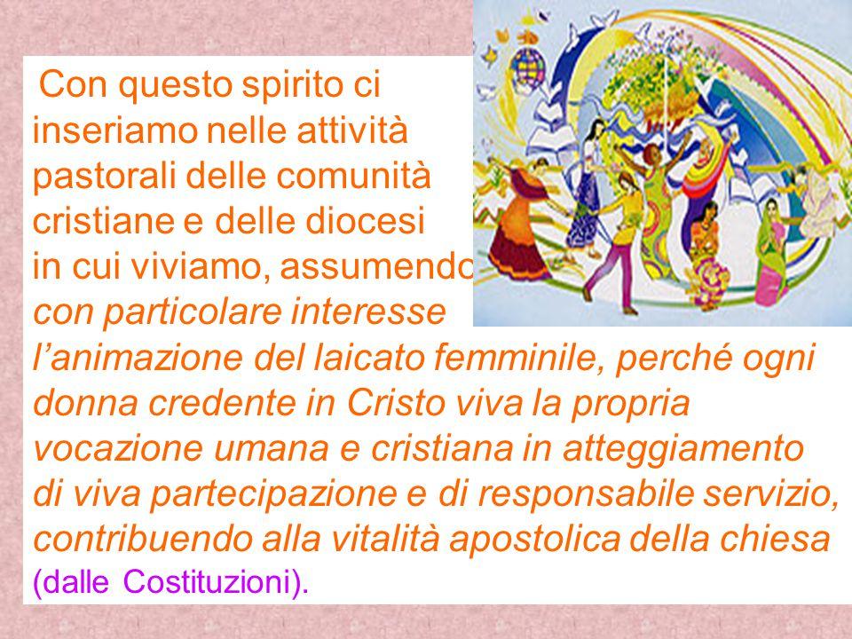 Con questo spirito ci inseriamo nelle attività pastorali delle comunità cristiane e delle diocesi in cui viviamo, assumendo con particolare interesse