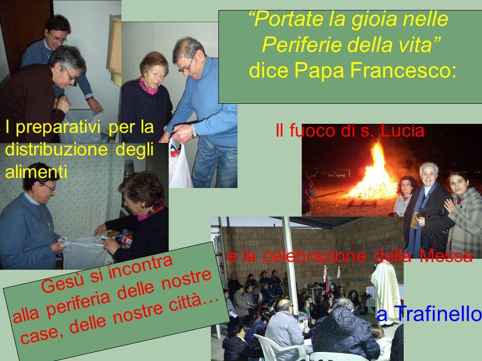 """Il fuoco di s. Lucia e la celebrazione della Messa a Trafinello Gesù si incontra alla periferia delle nostre case, delle nostre città… """"Portate la gio"""