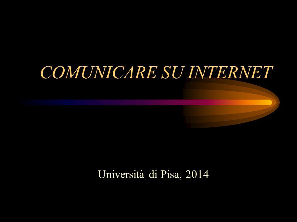 COMUNICARE SU INTERNET Università di Pisa, 2014