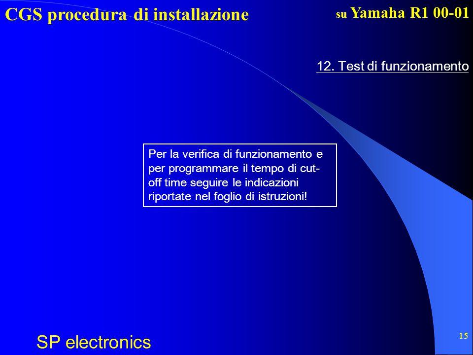 CGS procedura di installazione SP electronics su Yamaha R1 00-01 15 12. Test di funzionamento Per la verifica di funzionamento e per programmare il te