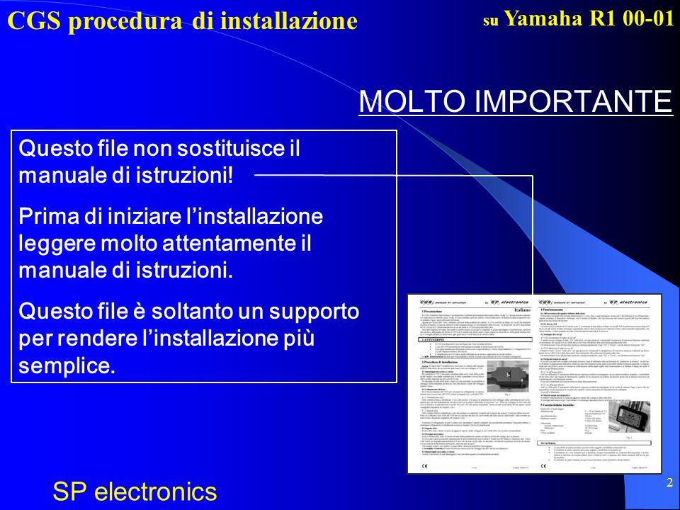CGS procedura di installazione SP electronics su Yamaha R1 00-01 2 MOLTO IMPORTANTE Questo file non sostituisce il manuale di istruzioni! Prima di ini
