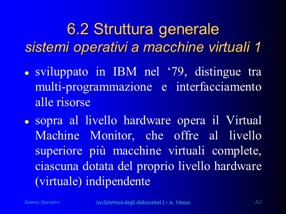 Sistema Operativo Architettura degli elaboratori 1 - A. Memo 311 6.2 Struttura generale sistemi operativi a macchine virtuali 1 l sviluppato in IBM ne