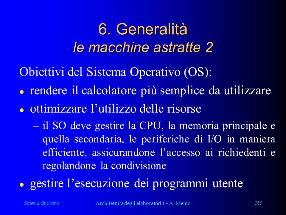 Sistema Operativo Architettura degli elaboratori 1 - A. Memo 285 6. Generalità le macchine astratte 2 Obiettivi del Sistema Operativo (OS): l rendere