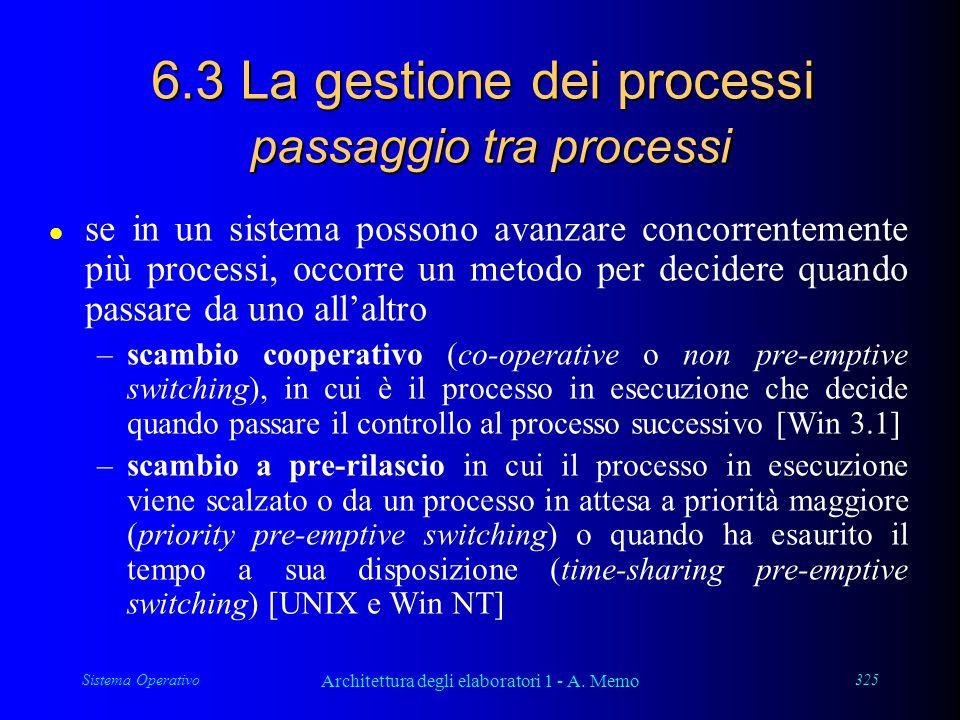 Sistema Operativo Architettura degli elaboratori 1 - A. Memo 325 6.3 La gestione dei processi passaggio tra processi l se in un sistema possono avanza