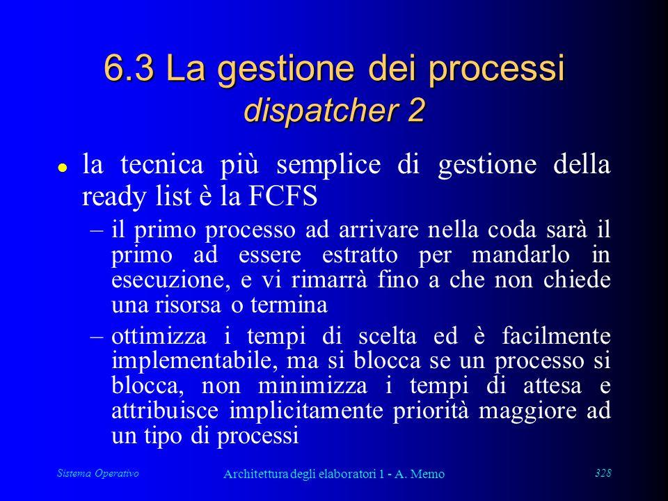 Sistema Operativo Architettura degli elaboratori 1 - A. Memo 328 6.3 La gestione dei processi dispatcher 2 l la tecnica più semplice di gestione della