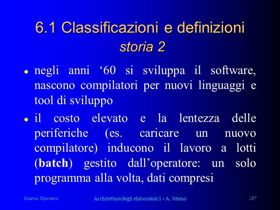 Sistema Operativo Architettura degli elaboratori 1 - A. Memo 287 6.1 Classificazioni e definizioni storia 2 l negli anni '60 si sviluppa il software,
