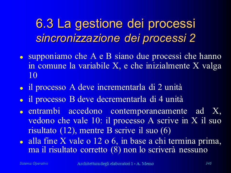 Sistema Operativo Architettura degli elaboratori 1 - A. Memo 346 6.3 La gestione dei processi sincronizzazione dei processi 2 l supponiamo che A e B s