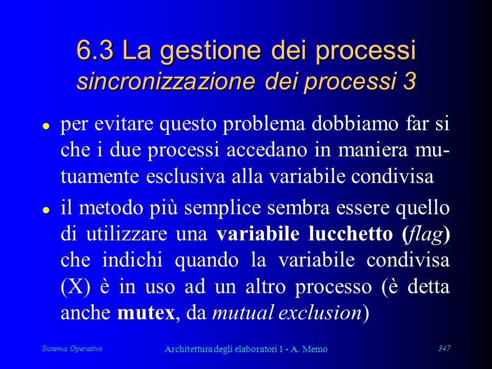 Sistema Operativo Architettura degli elaboratori 1 - A. Memo 347 6.3 La gestione dei processi sincronizzazione dei processi 3 l per evitare questo pro