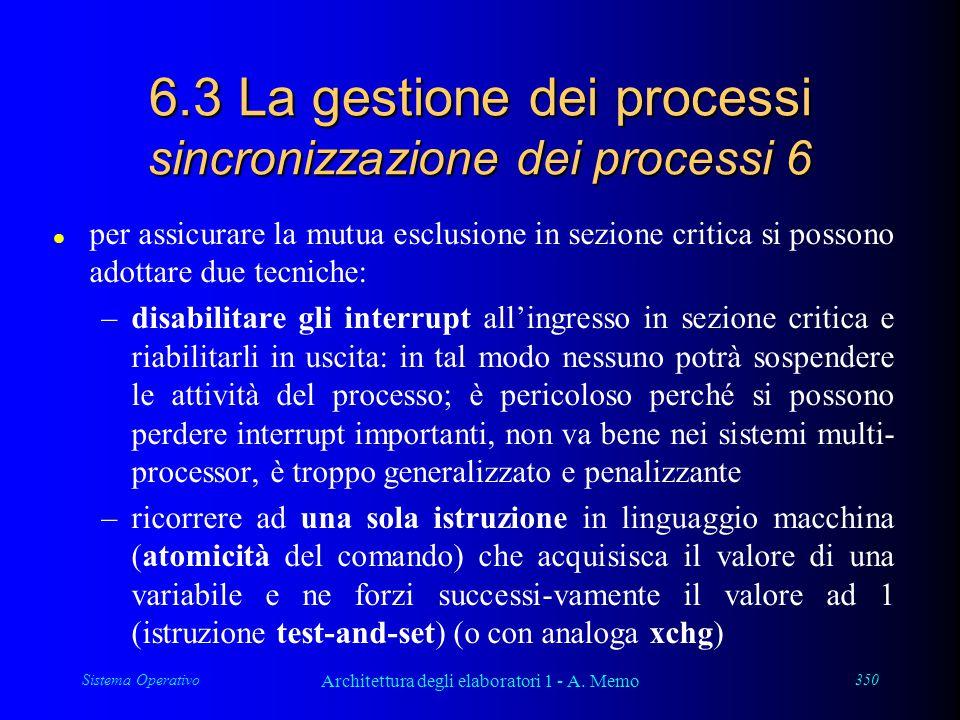 Sistema Operativo Architettura degli elaboratori 1 - A. Memo 350 6.3 La gestione dei processi sincronizzazione dei processi 6 l per assicurare la mutu