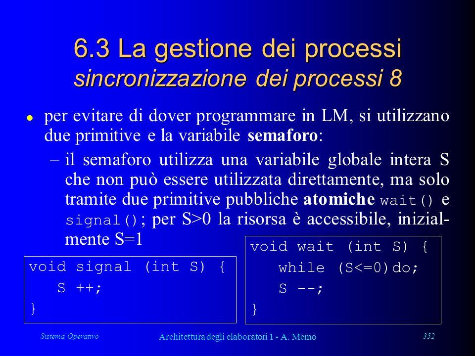 Sistema Operativo Architettura degli elaboratori 1 - A. Memo 352 6.3 La gestione dei processi sincronizzazione dei processi 8 l per evitare di dover p