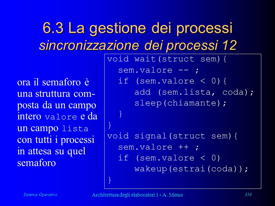 Sistema Operativo Architettura degli elaboratori 1 - A. Memo 356 6.3 La gestione dei processi sincronizzazione dei processi 12 void wait(struct sem){