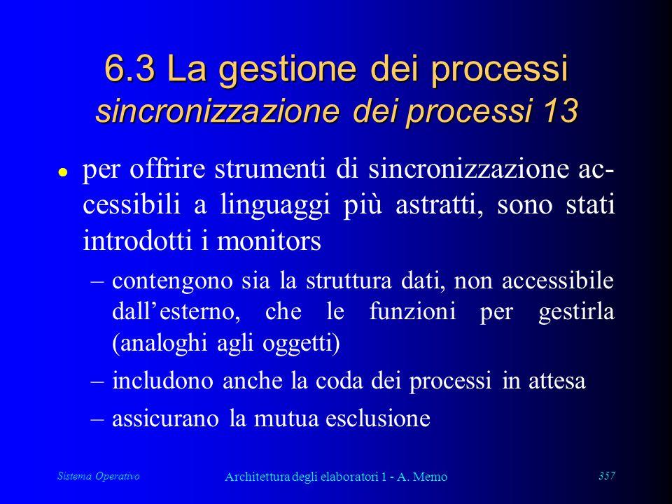 Sistema Operativo Architettura degli elaboratori 1 - A. Memo 357 6.3 La gestione dei processi sincronizzazione dei processi 13 l per offrire strumenti