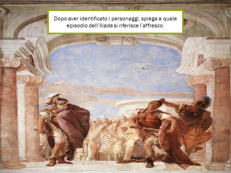 Dopo aver identificato i personaggi, spiega a quale episodio dell'Iliade si riferisce l'affresco.