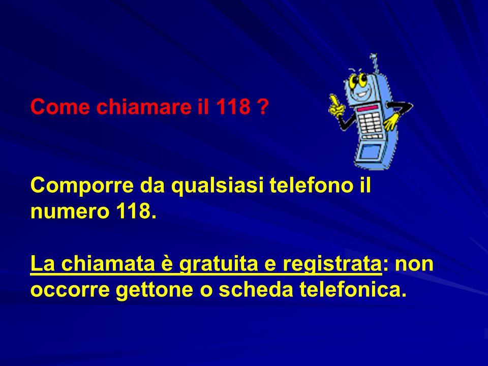 Come chiamare il 118 ? Comporre da qualsiasi telefono il numero 118. La chiamata è gratuita e registrata: non occorre gettone o scheda telefonica.