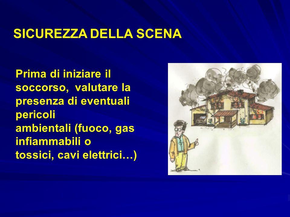 Prima di iniziare il soccorso, valutare la presenza di eventuali pericoli ambientali (fuoco, gas infiammabili o tossici, cavi elettrici…) SICUREZZA DELLA SCENA