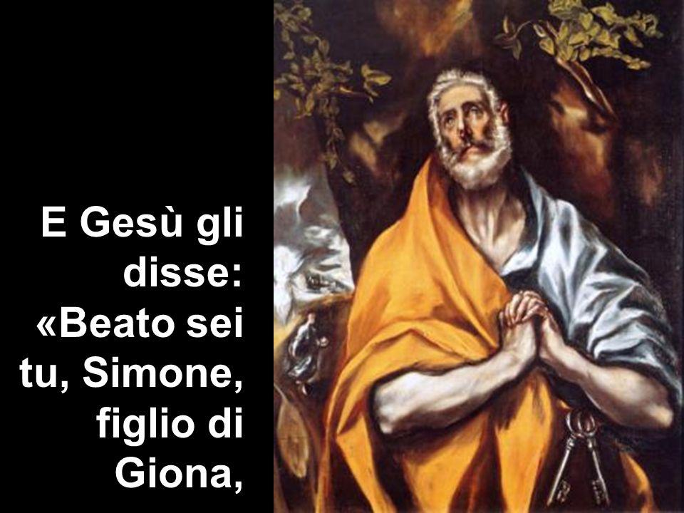 E Gesù gli disse: «Beato sei tu, Simone, figlio di Giona,