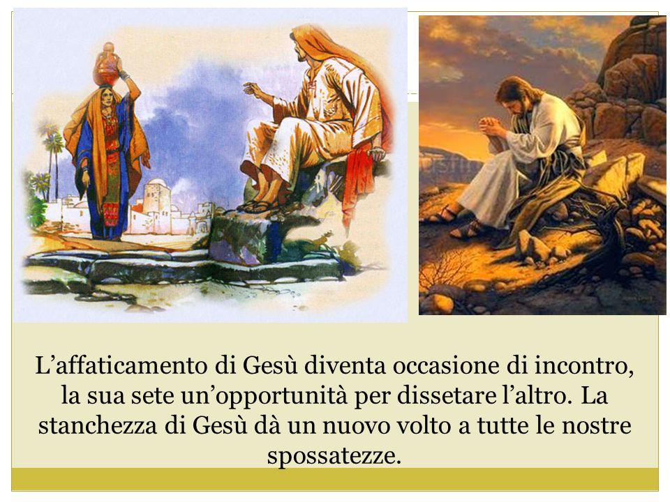 L'affaticamento di Gesù diventa occasione di incontro, la sua sete un'opportunità per dissetare l'altro. La stanchezza di Gesù dà un nuovo volto a tu