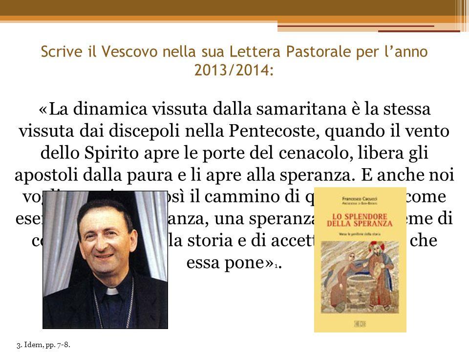 Scrive il Vescovo nella sua Lettera Pastorale per l'anno 2013/2014: «La dinamica vissuta dalla samaritana è la stessa vissuta dai discepoli nella Pent