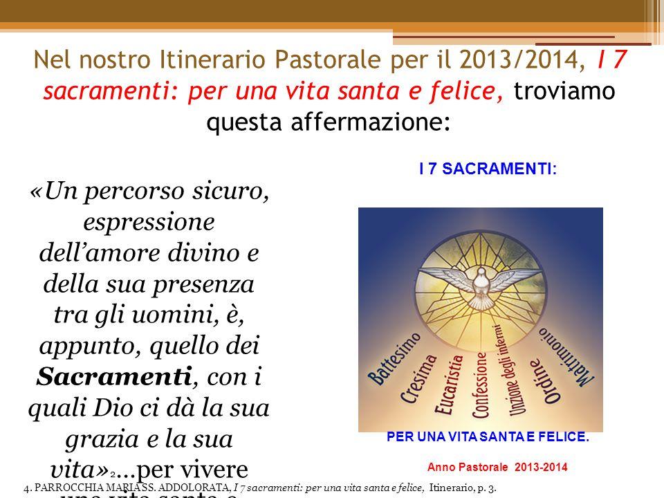 Nel nostro Itinerario Pastorale per il 2013/2014, I 7 sacramenti: per una vita santa e felice, troviamo questa affermazione: «Un percorso sicuro, espr