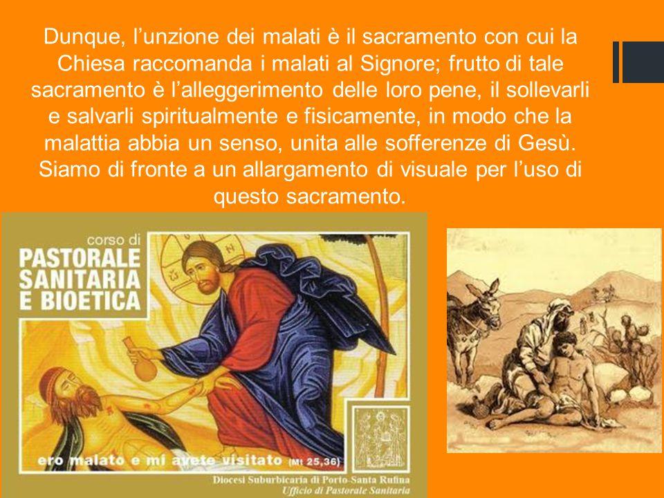Dunque, l'unzione dei malati è il sacramento con cui la Chiesa raccomanda i malati al Signore; frutto di tale sacramento è l'alleggerimento delle loro