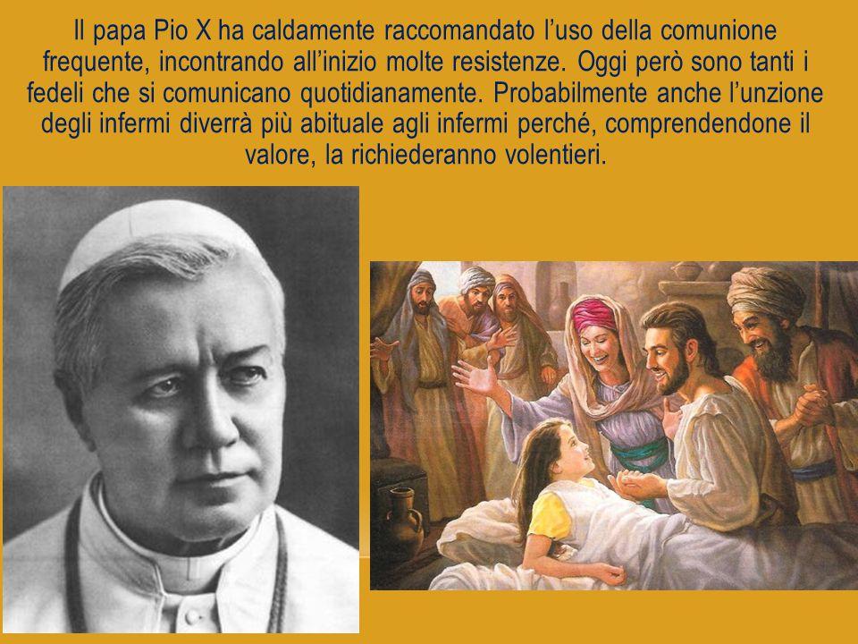 Il papa Pio X ha caldamente raccomandato l'uso della comunione frequente, incontrando all'inizio molte resistenze. Oggi però sono tanti i fedeli che