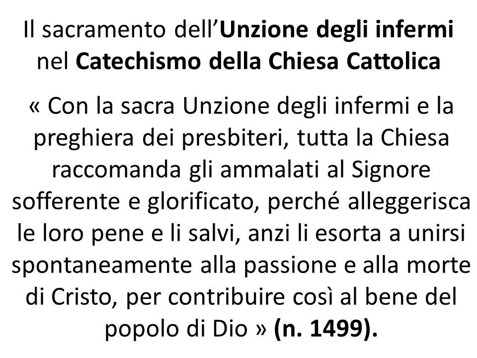 Il sacramento dell'Unzione degli infermi nel Catechismo della Chiesa Cattolica « Con la sacra Unzione degli infermi e la preghiera dei presbiteri, tut
