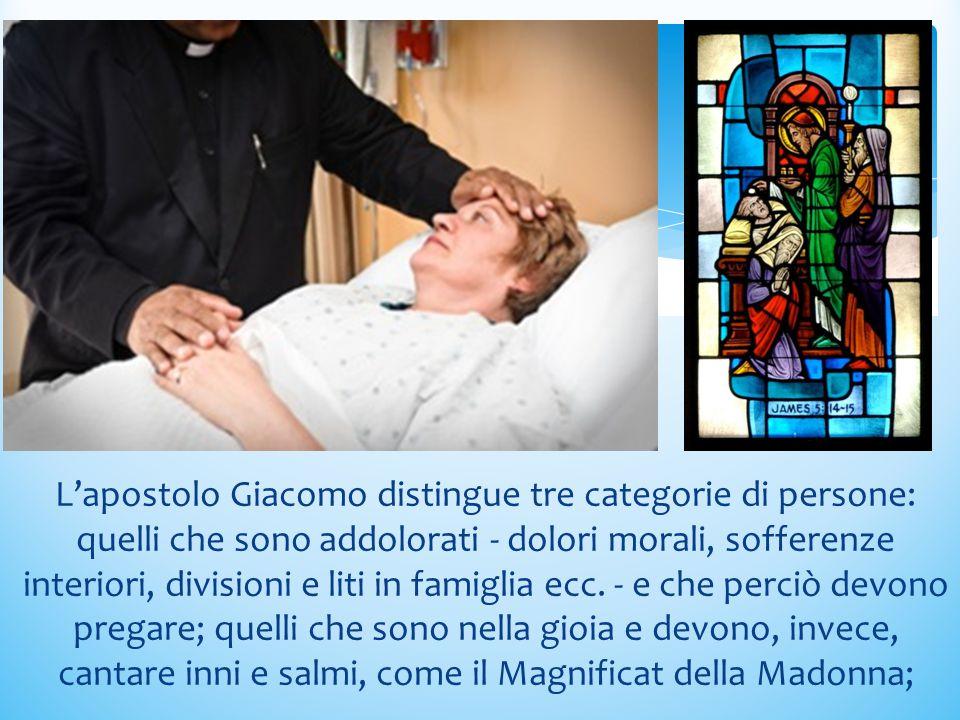 L'apostolo Giacomo distingue tre categorie di persone: quelli che sono addolorati - dolori morali, sofferenze interiori, divisioni e liti in famiglia