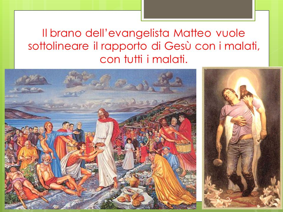 Il brano dell'evangelista Matteo vuole sottolineare il rapporto di Gesù con i malati, con tutti i malati.