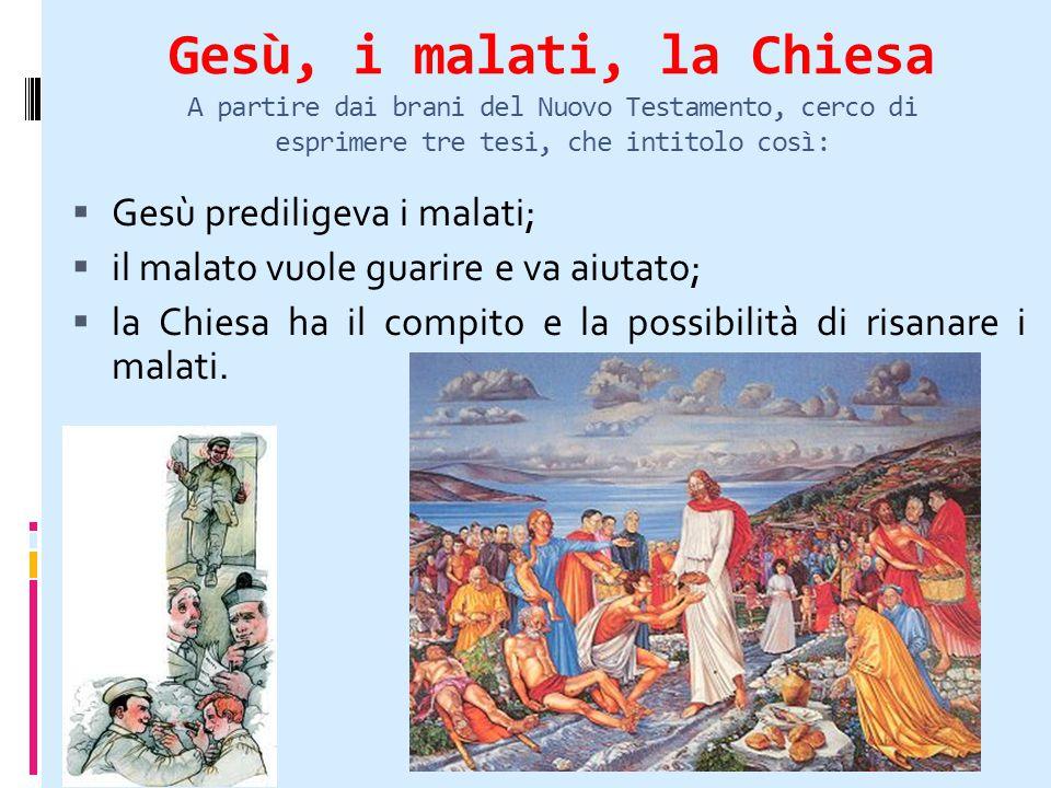 Gesù, i malati, la Chiesa A partire dai brani del Nuovo Testamento, cerco di esprimere tre tesi, che intitolo così:  Gesù prediligeva i malati;  il