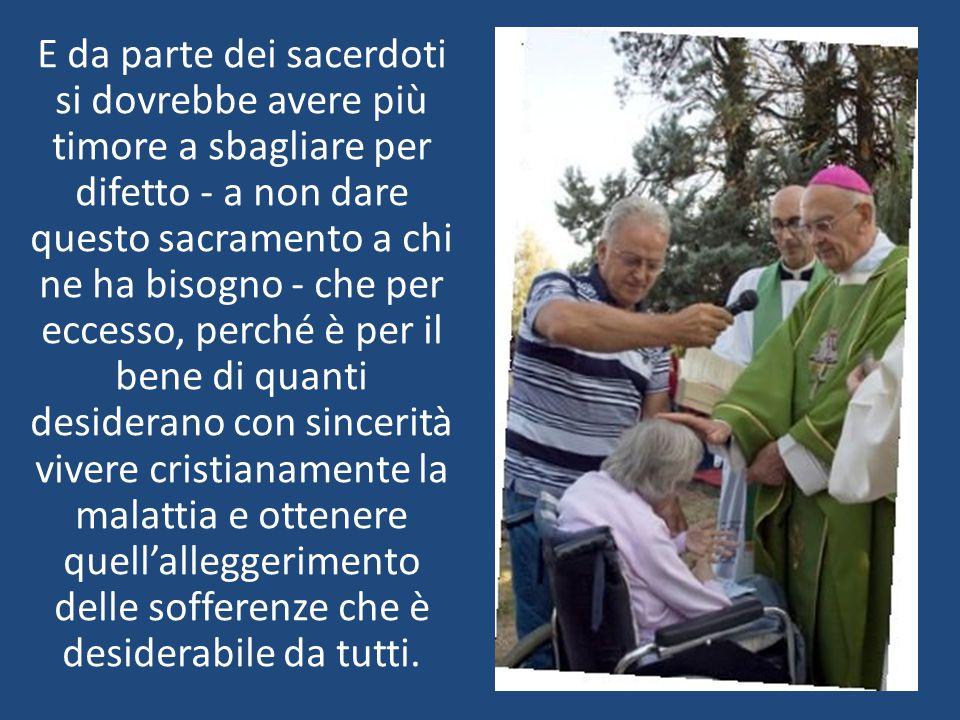 E da parte dei sacerdoti si dovrebbe avere più timore a sbagliare per difetto - a non dare questo sacramento a chi ne ha bisogno - che per eccesso, p