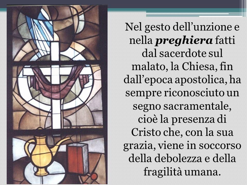 Nel gesto dell'unzione e nella preghiera fatti dal sacerdote sul malato, la Chiesa, fin dall'epoca apostolica, ha sempre riconosciuto un segno sacrame