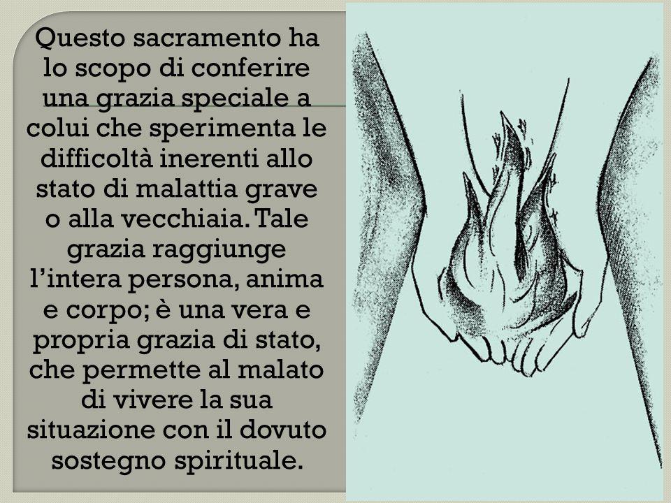 Questo sacramento ha lo scopo di conferire una grazia speciale a colui che sperimenta le difficoltà inerenti allo stato di malattia grave o alla vecch